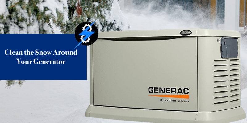 clean the snow around your generator