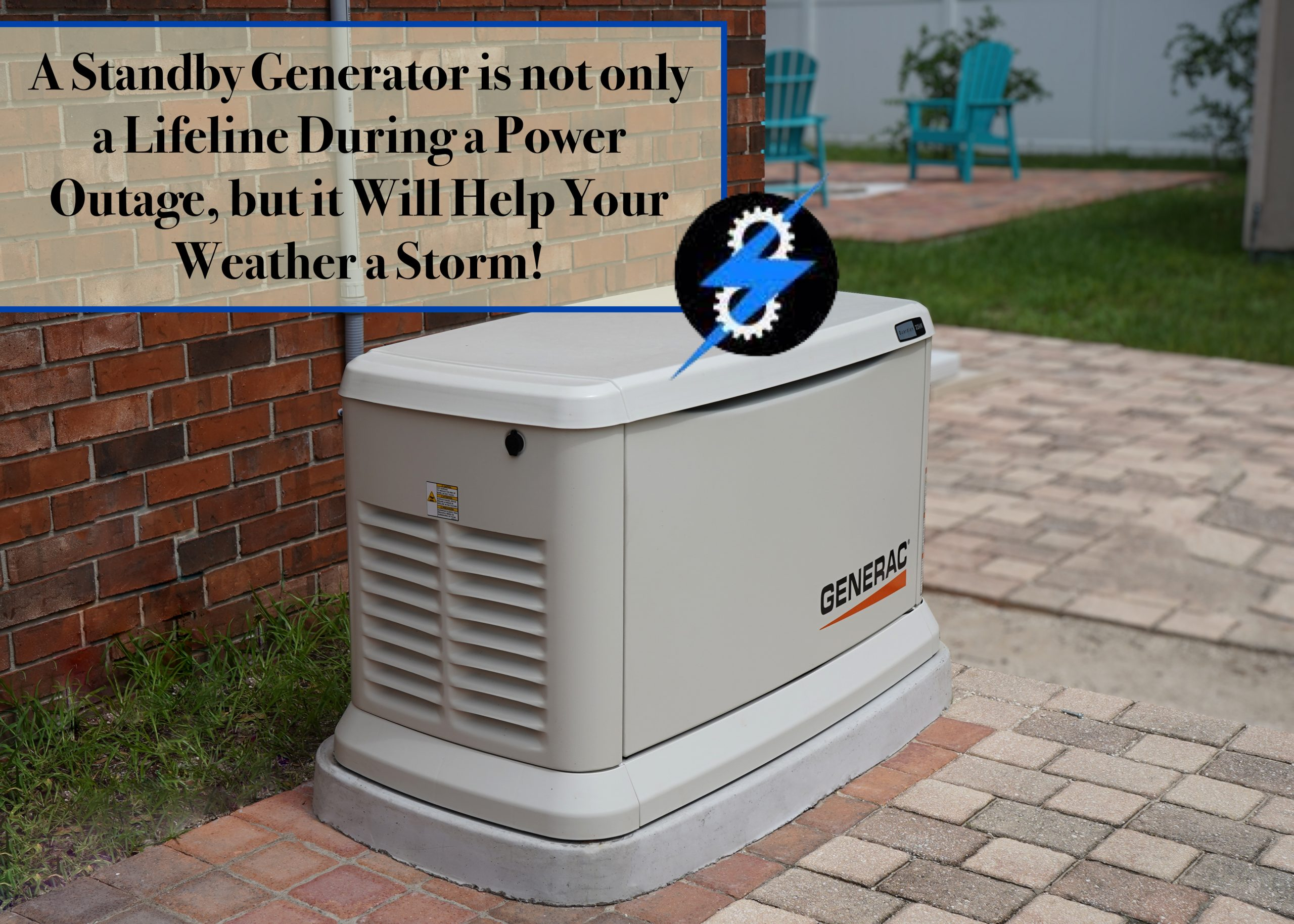 A standby generator is not only a lifeline during a power outage, but it will help you weather a storm.